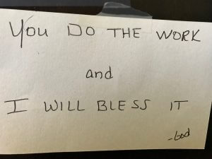 You do the work and I will bless it - God